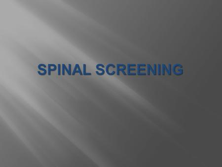  The purpose of spinal screening is to detect signs of abnormal curves of the spine at the earliest stages so that the need for treatment can be determined.