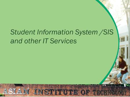 Student Information System /SIS and other IT Services.