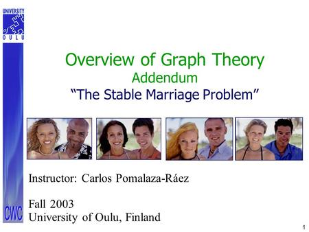 "1 Overview of Graph Theory Addendum ""The Stable Marriage Problem"" Instructor: Carlos Pomalaza-Ráez Fall 2003 University of Oulu, Finland."