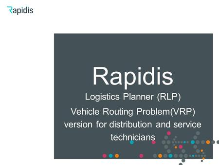 Rapidis Logistics Planner (RLP) Vehicle Routing Problem(VRP) version for distribution and service technicians.