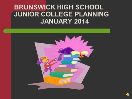 BRUNSWICK HIGH SCHOOL JUNIOR COLLEGE PLANNING JANUARY 2014.