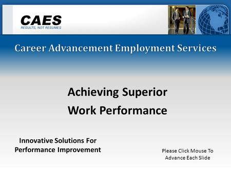 Achieving Superior Work Performance Innovative Solutions For Performance Improvement Please Click Mouse To Advance Each Slide.