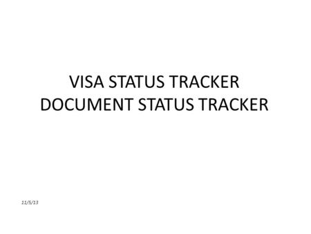 VISA STATUS TRACKER DOCUMENT STATUS TRACKER 11/5/13.