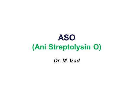 ASO (Ani Streptolysin O)