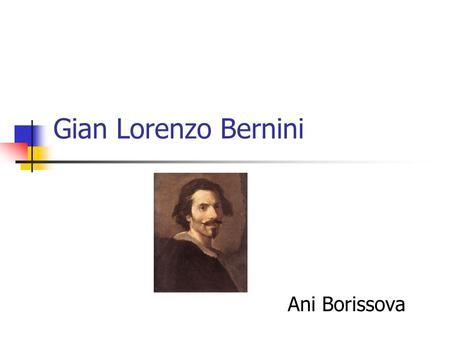 Gian Lorenzo Bernini Ani Borissova. Biography Born in Naples 1598 Dies in Rome 1680 Inherits the art of sculpture from his father Pietro, who was a Florentine.