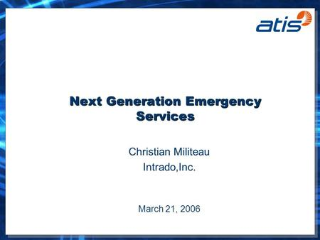 Next Generation Emergency Services Christian Militeau Intrado,Inc. March 21, 2006.