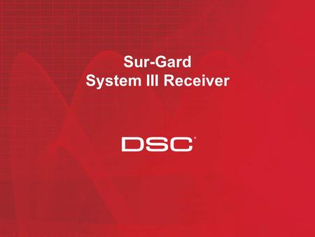 Sur-Gard System III Receiver. Eliminate PSTN phone lines Virtual receiver with ISDN circuit Auto-Switching redundancy AHS service, reduce On-Line time.