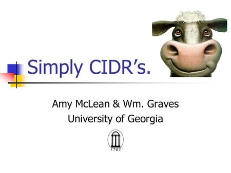 Simply CIDR's. Amy McLean & Wm. Graves University of Georgia.