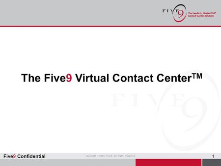 Five9 Confidential 1 The Five9 Virtual Contact Center TM.