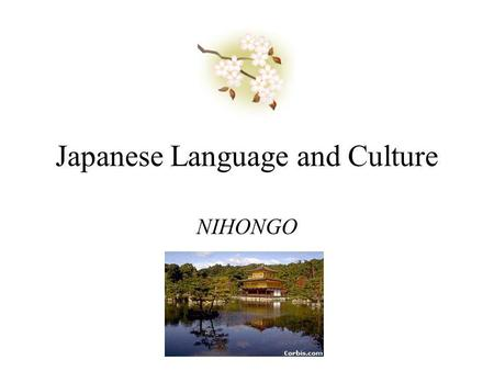Japanese Language and Culture NIHONGO History of Japanese Language Many linguistic experts have found that there is no specific evidence linking Japanese.