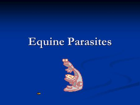 Equine Parasites. General Considerations Parasites are most successfully prevented through a combination of management and therapeutic strategies Parasites.