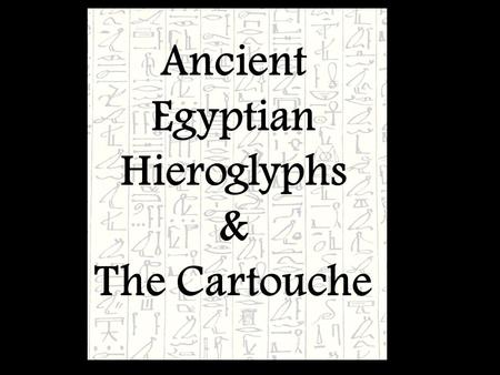Ancient Egyptian Hieroglyphs & The Cartouche. Let's imagine we are traveling to Egypt. 1.