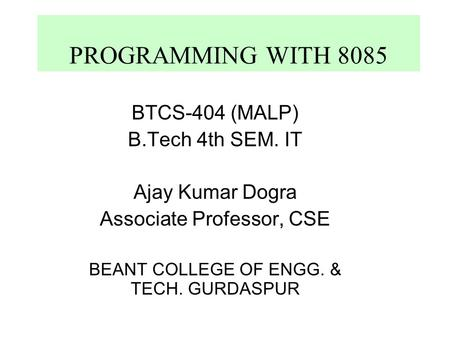 PROGRAMMING WITH 8085 BTCS-404 (MALP) B.Tech 4th SEM. IT