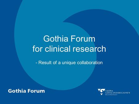 Gothia Forum for clinical research - Result of a unique collaboration.