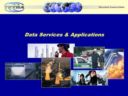 Data Services & Applications. TWC 2003 Data Service & Applications November 2003 Motorola2 Agenda Market requirements What is TETRA standard for Data?