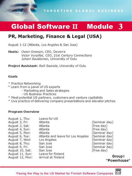 "Global Software II Module I Group I ""Powerhouse"" PR, Marketing, Finance & Legal (USA) August 1-12 (Atlanta, Los Angeles & San Jose) Hosts: Owen Greeson,"