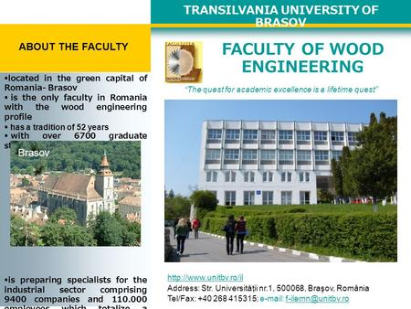 "TRANSILVANIA UNIVERSITY OF BRASOV ABOUT THE FACULTY FACULTY OF WOOD ENGINEERING ""The quest for academic excellence is a lifetime quest"""