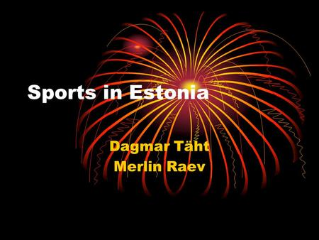 Sports in Estonia Dagmar Täht Merlin Raev. Most popular sports in Estonia Skiing Tennis Football Basketball Car racing Cycling.