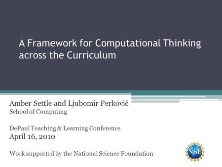 A Framework for Computational Thinking across the Curriculum Amber Settle and Ljubomir Perković School of Computing DePaul Teaching & Learning Conference.