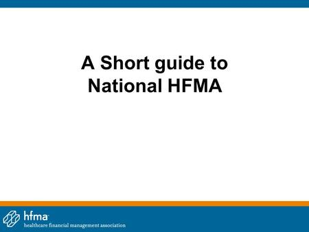 A Short guide to National HFMA. Session Facilitator Gordon Johnson, FHFMA Past President, So Cal Chapter.