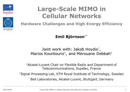 Large-Scale MIMO in Cellular Networks Emil Björnson ‡* Joint work with: Jakob Hoydis †, Marios Kountouris ‡, and Mérouane Debbah ‡ ‡ Alcatel-Lucent Chair.