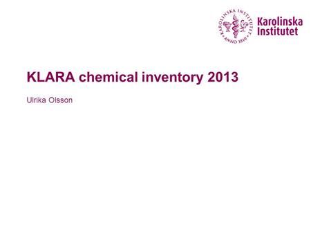 KLARA chemical inventory 2013 Ulrika Olsson. How do I find KLARA – alternative 1  www.ki.se – internwebben – Choose system/tool – Chemical index Klara.