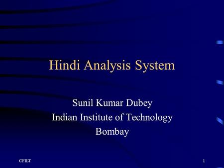 CFILT1 Hindi Analysis System Sunil Kumar Dubey Indian Institute of Technology Bombay.