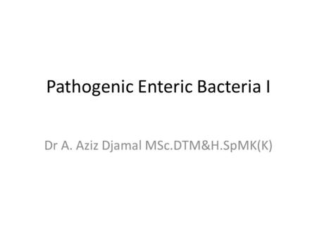 Pathogenic Enteric Bacteria I