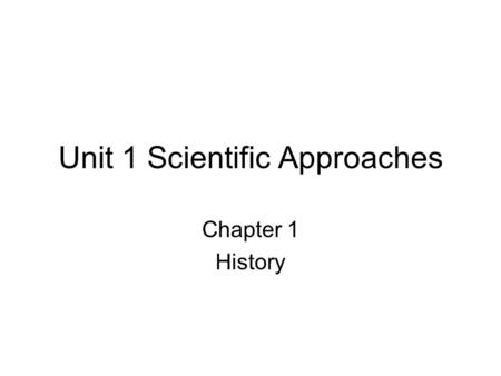 Unit 1 Scientific Approaches Chapter 1 History. Comparative psychology- concerned w/ ani beh Ethology- branch of biology studying ani beh Behavioral ecology-