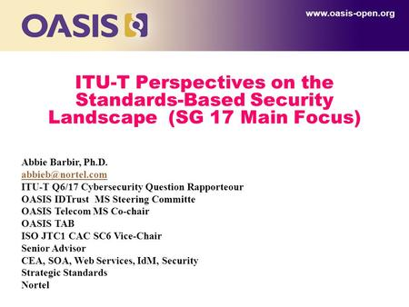 ITU-T Perspectives on the Standards-Based Security Landscape (SG 17 Main Focus)  Abbie Barbir, Ph.D. ITU-T Q6/17 Cybersecurity.