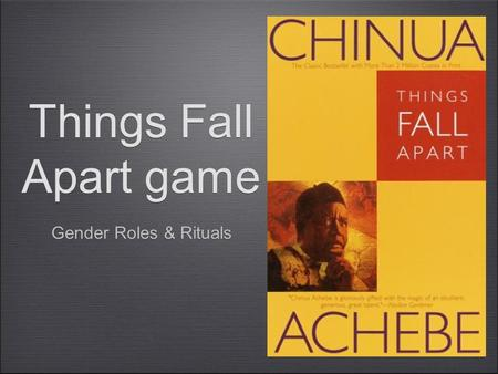 Things Fall Apart game Gender Roles & Rituals. Rules of the game This is the game which faster people win You have to put your hands overhead when the.