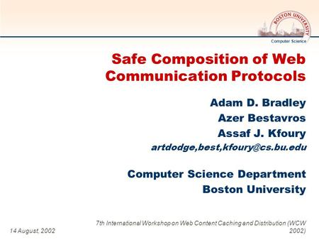 Computer Science Computer Science Department Boston University 14 August, 2002 7th International Workshop on Web Content Caching and Distribution (WCW.