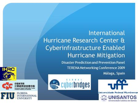International Hurricane Research Center & Cyberinfrastructure Enabled Hurricane Mitigation Disaster Prediction and Prevention Panel TERENA Networking Conference.