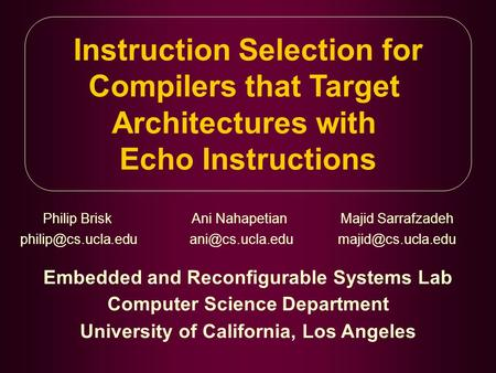 Instruction Selection for Compilers that Target Architectures with Echo Instructions Philip BriskAni NahapetianMajid Sarrafzadeh Embedded and Reconfigurable.