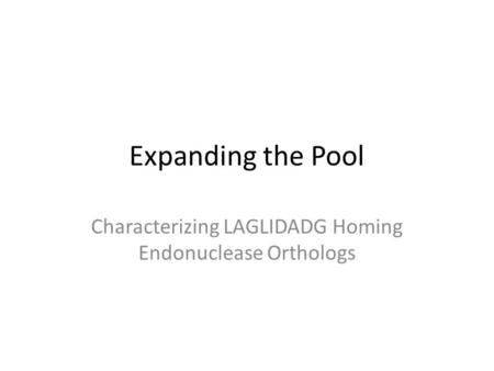 Expanding the Pool Characterizing LAGLIDADG Homing Endonuclease Orthologs.