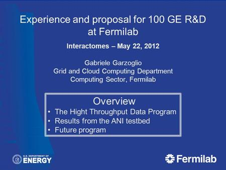 Experience and proposal for 100 GE R&D at Fermilab Interactomes – May 22, 2012 Gabriele Garzoglio Grid and Cloud Computing Department Computing Sector,