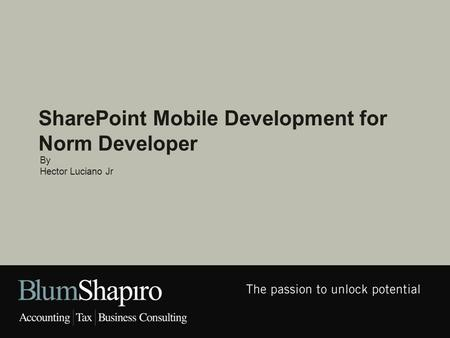 By Hector Luciano Jr.  About BlumShapiro  Introduction  Today's Cross Platform Mobile Dev Landscape  Intro into Xamarin  Demo C# IPhone App SharePoint/Office.
