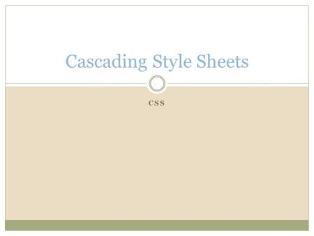 CSS Cascading Style Sheets. What is CSS? CSS stands for Cascading Style Sheets (the page—or sheet—helps you create a style that will cascade across all.