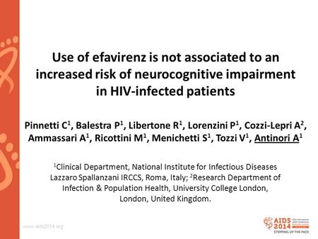 Www.aids2014.org Use of efavirenz is not associated to an increased risk of neurocognitive impairment in HIV-infected patients Pinnetti C 1, Balestra P.