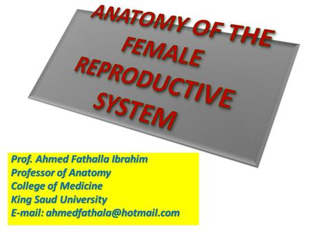 Prof. Ahmed Fathalla Ibrahim Professor of Anatomy College of Medicine King Saud University
