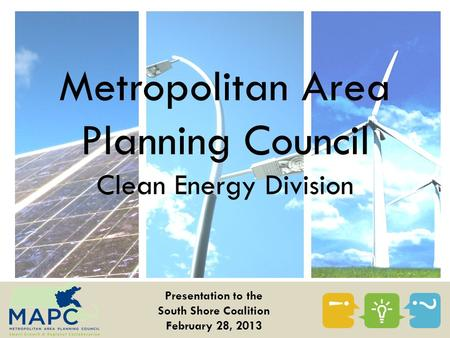Metropolitan Area Planning Council Clean Energy Division Presentation to the South Shore Coalition February 28, 2013.