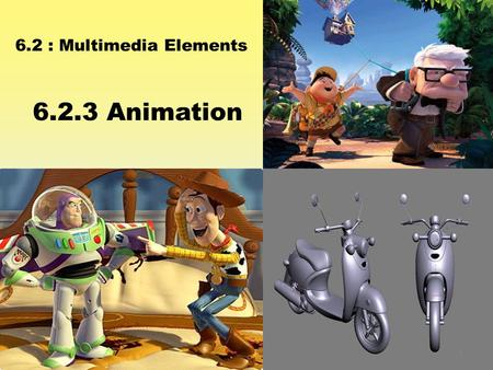 6.2 : Multimedia Elements 6.2.3 Animation 1. Learning Outcomes At the end of this topic, students should be able to: 1) Describe the purpose of using.