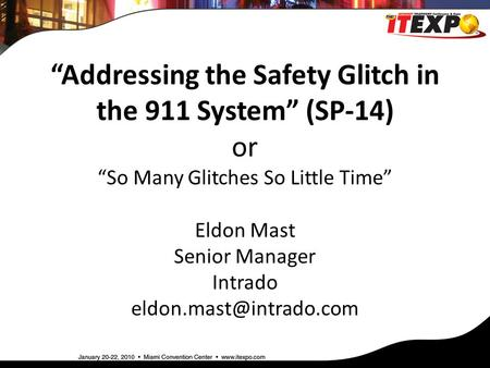 """Addressing the Safety Glitch in the 911 System"" (SP-14) or ""So Many Glitches So Little Time"" Eldon Mast Senior Manager Intrado"