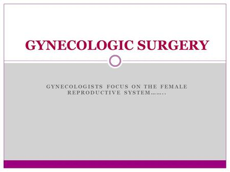 Gynecologists focus on the female reproductive system……..