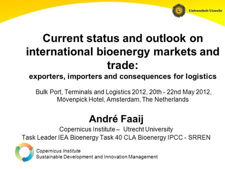 Copernicus Institute Sustainable Development and Innovation Management Current status and outlook on international bioenergy markets and trade: exporters,