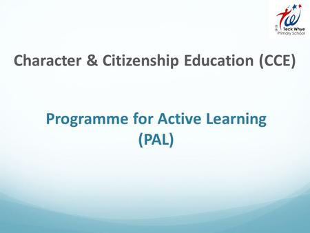 Programme for Active Learning (PAL) Character & Citizenship Education (CCE)