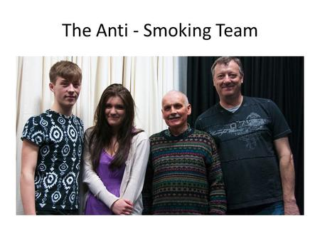 The Anti - Smoking Team. The Evils of Smoking! Smoking – previous campaigns Campaigns against have been used aggressively since the 1960's.