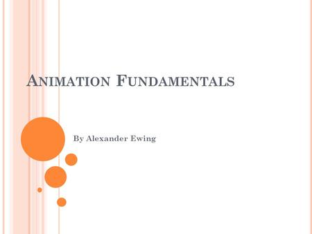 A NIMATION F UNDAMENTALS By Alexander Ewing. W HAT IS A NIMATION A simulation of movement created by displaying a series of pictures, or frames. Cartoons.