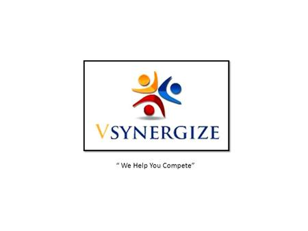 """ We Help You Compete"". ""VSynergize Recruitment Outsourcing "" ""VSynergize Recruitment Outsourcing"" A premier ""ISO 27000 Certified"" company, with 500+"