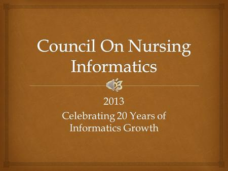 2013 Celebrating 20 Years of Informatics Growth  CoNI Celebrates 20 Years in 2013  In 1992, American Nurses Association identified Nursing Informatics.